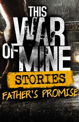 This War of Mine Stories Fathers Promise